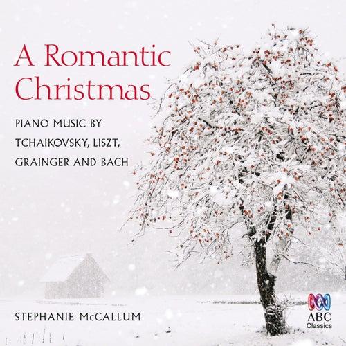 A Romantic Christmas: Piano Music By Tchaikovsky, Liszt, Grainger And Bach fra Stephanie McCallum