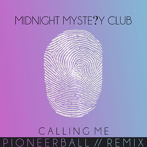 Calling Me (Pioneerball Remix) by Midnight Mystery Club