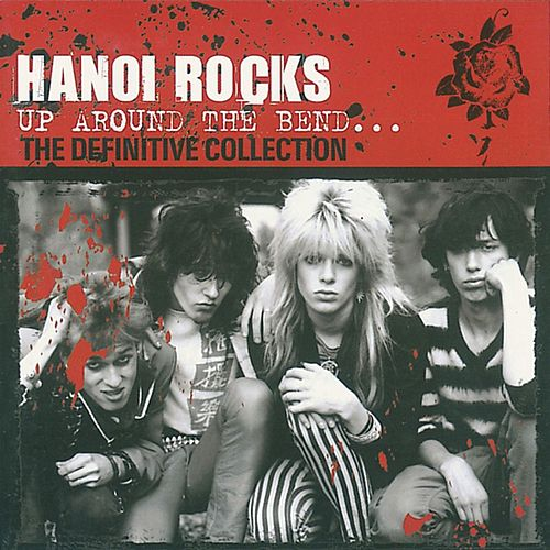 Up Around the Bend: The Definitive Collection de Hanoi Rocks