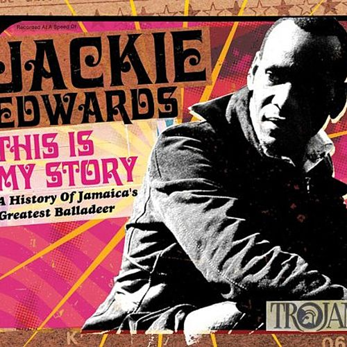 This Is My Story: A History of Jamaica's Greatest Balladeer de Jackie Edwards