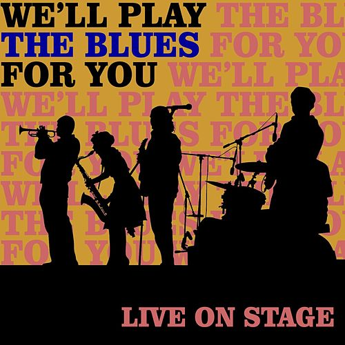 We'll Play The Blues For You: Live On Stage de Various Artists