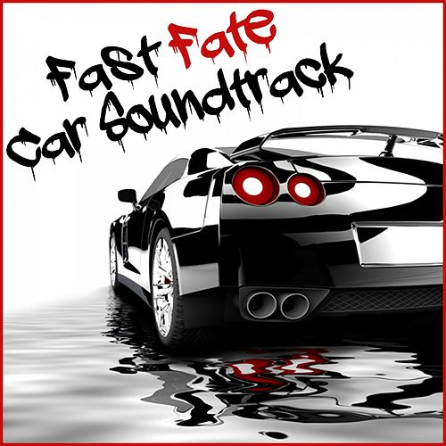 Fast Fate Car Soundtrack by Various Artists