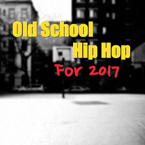 Old School Hip Hop For 2017 by Various Artists