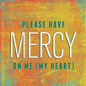 Please Have Mercy On Me (My Heart) by Shea Daniels