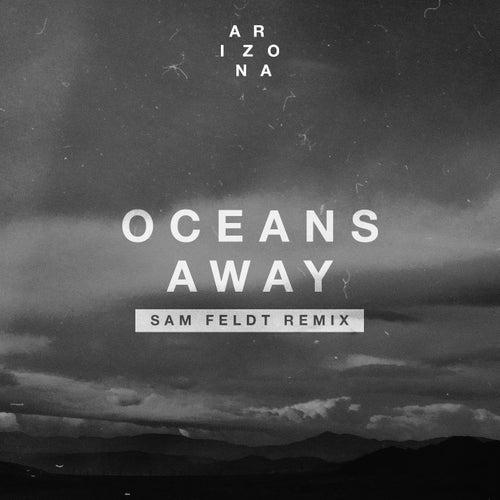 Oceans Away (Sam Feldt Remix) by A R I Z O N A