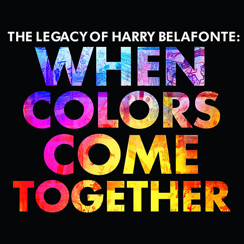 The Legacy of Harry Belafonte: When Colors Come Together de Various Artists