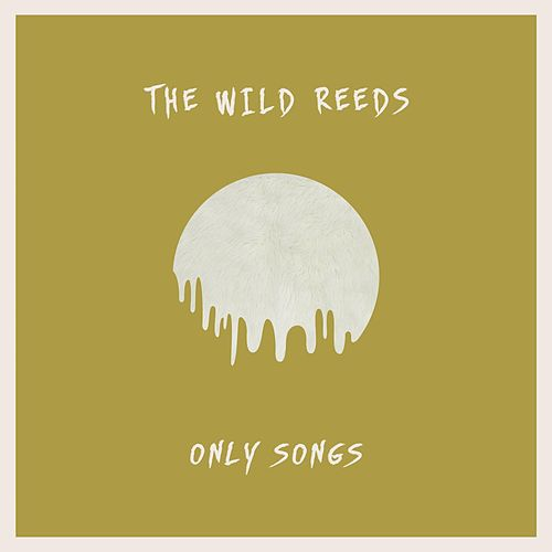 Only Songs by The Wild Reeds