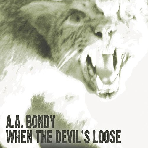 When the Devil's Loose by A. A. Bondy