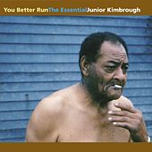 You Better Run: The Essential Junior Kimbrough by Junior Kimbrough
