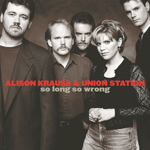So Long So Wrong de Alison Krauss
