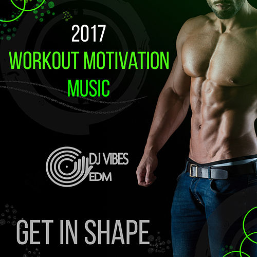2017 Workout Motivation Music Get In Shape Deep By Dj Vibes Edm