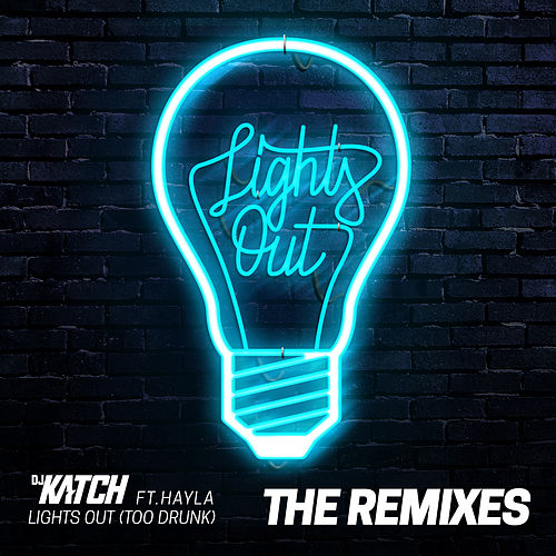 Lights Out (Too Drunk) [feat. Hayley] (The Remixes) von DJ Katch