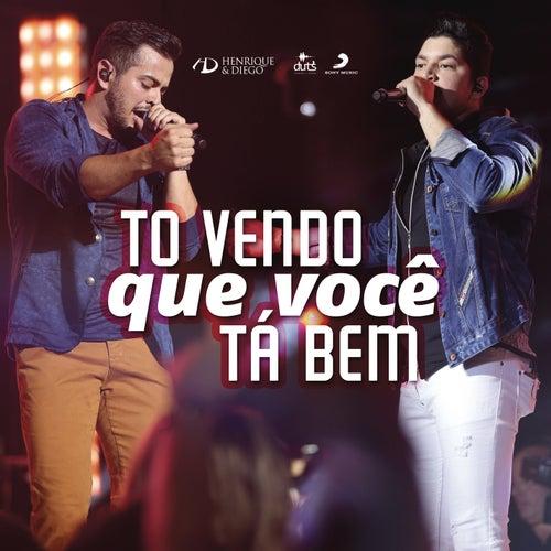 Tô Vendo Que Você Ta Bem (Ao Vivo) by Henrique & Diego