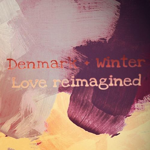 Love Re:Imagined by Denmark + Winter