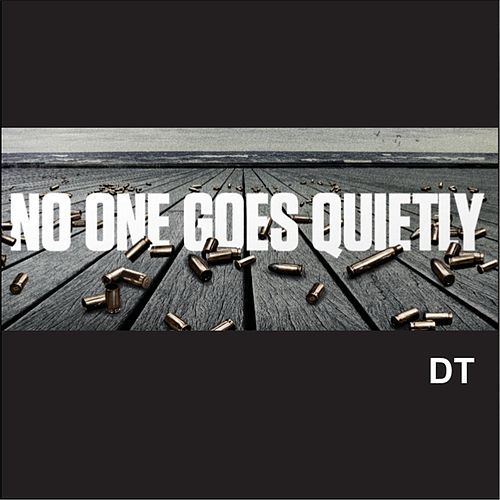 No One Goes Quietly by DT