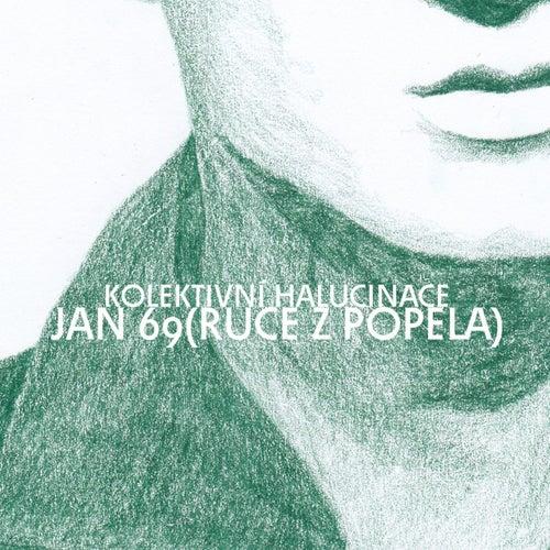 Jan 69 (Ruce Z Popela) by Kolektivní Halucinace