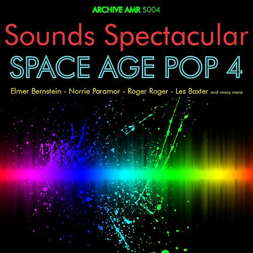 Sounds Spectacular: Space Age Pop Volume 4 von Various Artists