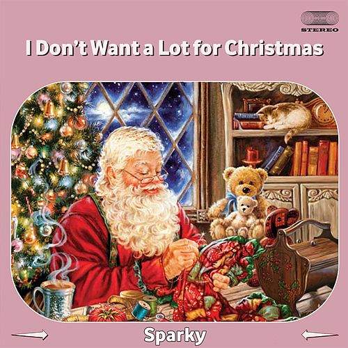 I Dont Want A Lot For Christmas.I Don T Want A Lot For Christmas By Sparky Napster