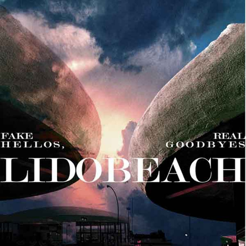 Fake Hellos, Real Goodbyes by Lido Beach