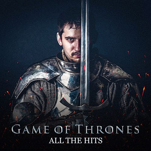 Game of Thrones (All the Hits) by Game of Thrones Orchestra