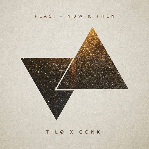 Now & Then (Tilø & ConKi Remix) by Plàsi
