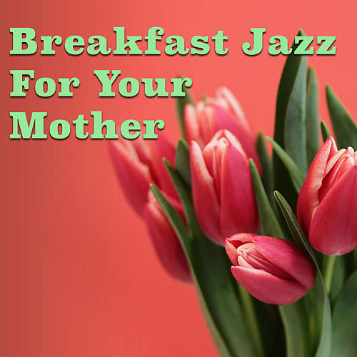 Breakfast Jazz For Your Mother von Various Artists