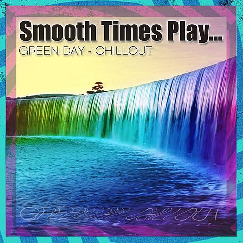 Smooth Times Play Green Day Chill Out de Smooth Times