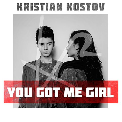 You Got Me Girl by Kristian Kostov