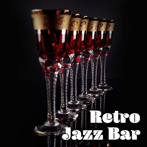 Retro Jazz Bar – Smooth Jazz for Bar & Restaurant, Relaxing Jazz, Ultimate Collection by The Relaxation