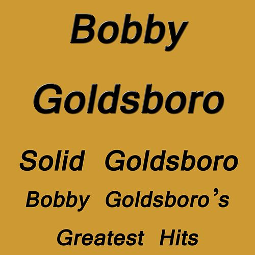 Solid Goldsboro Bobby Goldsboro`s Greatest Hits de Bobby Goldsboro