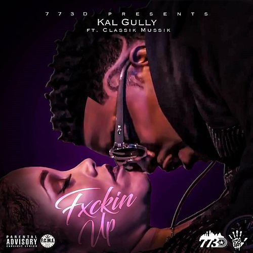 Fuckin Up (feat. Classik Mussik) by Kal Gully