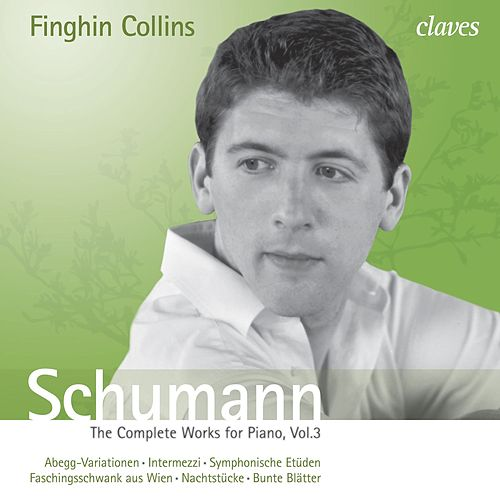 Schumann: The Complete Works for Piano, Vol. 3 de Finghin Collins