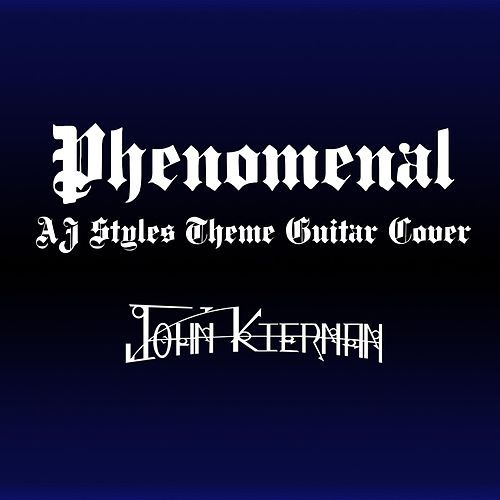 Phenomenal (AJ Styles' Theme) by John Kiernan