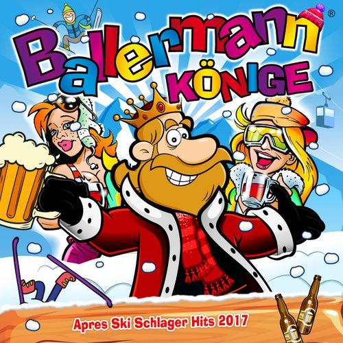 Ballermann Könige - Apres Ski Schlager Hits 2017 von Various Artists