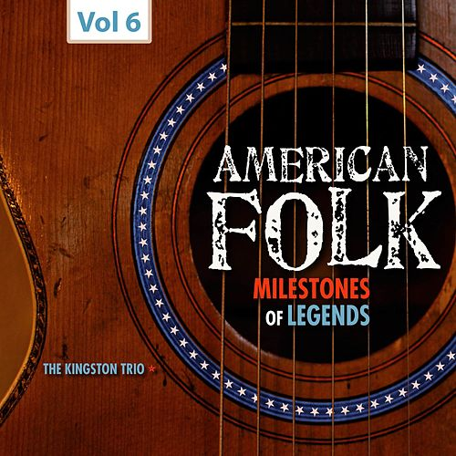 Milestones of Legends - American Folk, Vol. 6 de The Kingston Trio