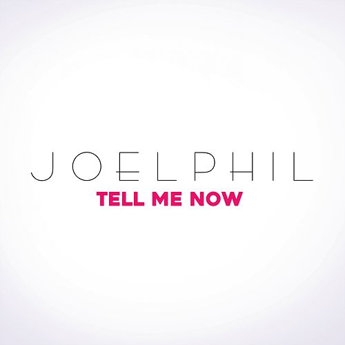 Tell Me Now by Joel Phil