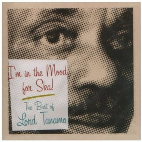 I'm in the Mood for Ska: The Best of Lord Tanamo de Lord Tanamo