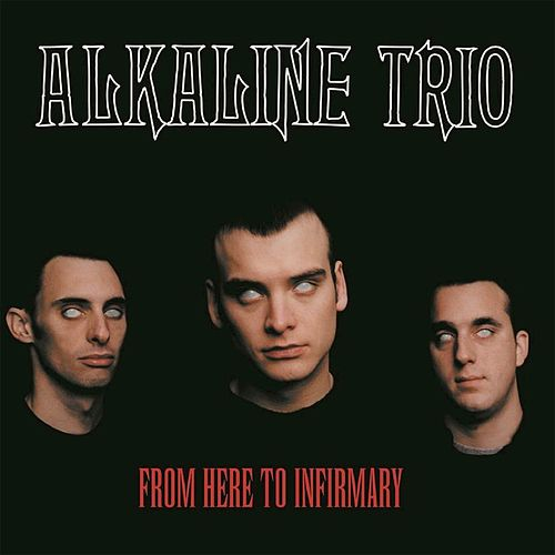 From Here to Infirmary by Alkaline Trio
