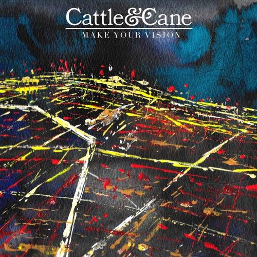 Make Your Vision von Cattle & Cane
