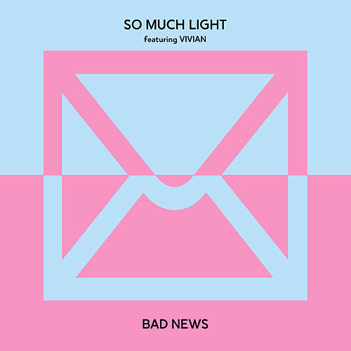Bad News (feat. Vivian) by So Much Light