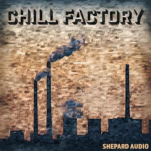 Chill Factory by Shepard Audio