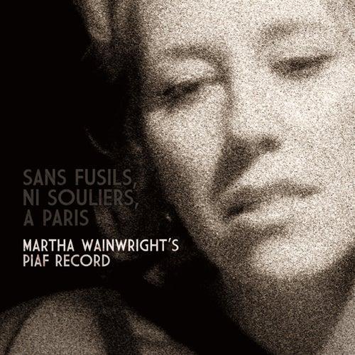 Sans Fusils, Ni Souliers, A Paris: Martha Wainwright's Piaf Record de Martha Wainwright