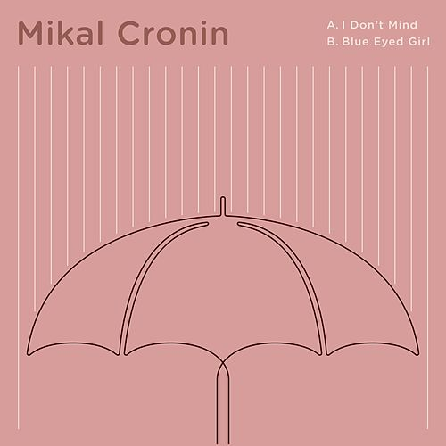I Don't Mind b/w Blue Eyed Girl by Mikal Cronin