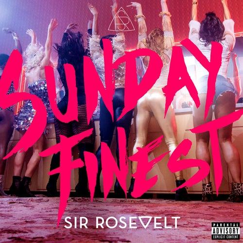 Sunday Finest by Sir Rosevelt