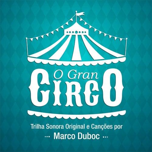 O Gran Circo (Trilha Sonora Original e Canções) de Marco Duboc