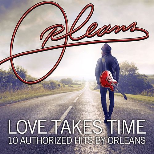 Love Takes Time 10 Authorized Hits by Orleans by Orleans