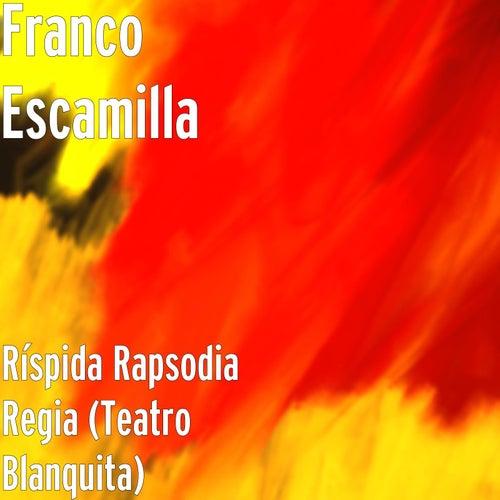 Ríspida Rapsodia Regia (Teatro Blanquita) de Franco Escamilla