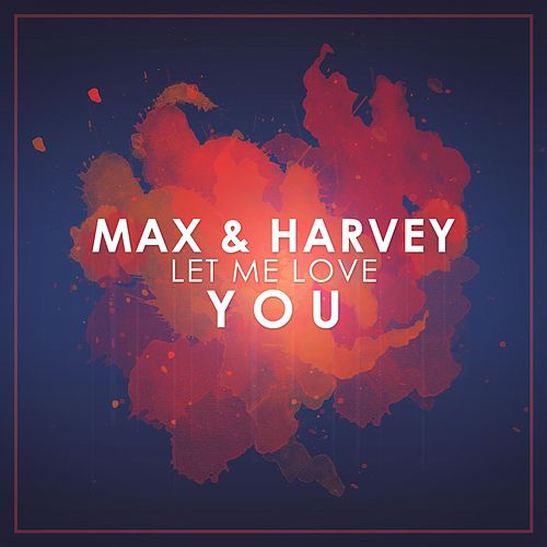 Let Me Love You di Max And Harvey