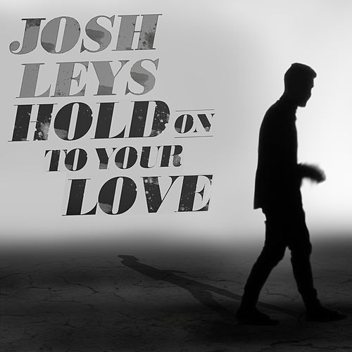 Hold On to Your Love by Josh Leys