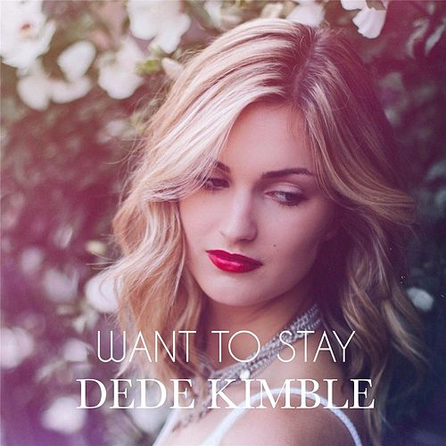 Want to Stay (feat. Gingerbread) by Dede Kimble